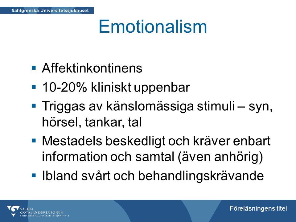 Föreläsningens titel Emotionalism  Affektinkontinens  10-20% kliniskt uppenbar  Triggas av känslomässiga stimuli – syn, hörsel, tankar, tal  Mesta