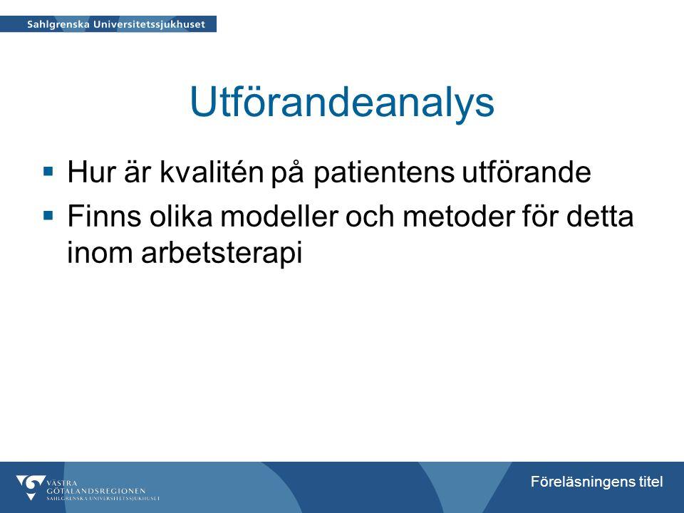 Föreläsningens titel Utförandeanalys  Hur är kvalitén på patientens utförande  Finns olika modeller och metoder för detta inom arbetsterapi