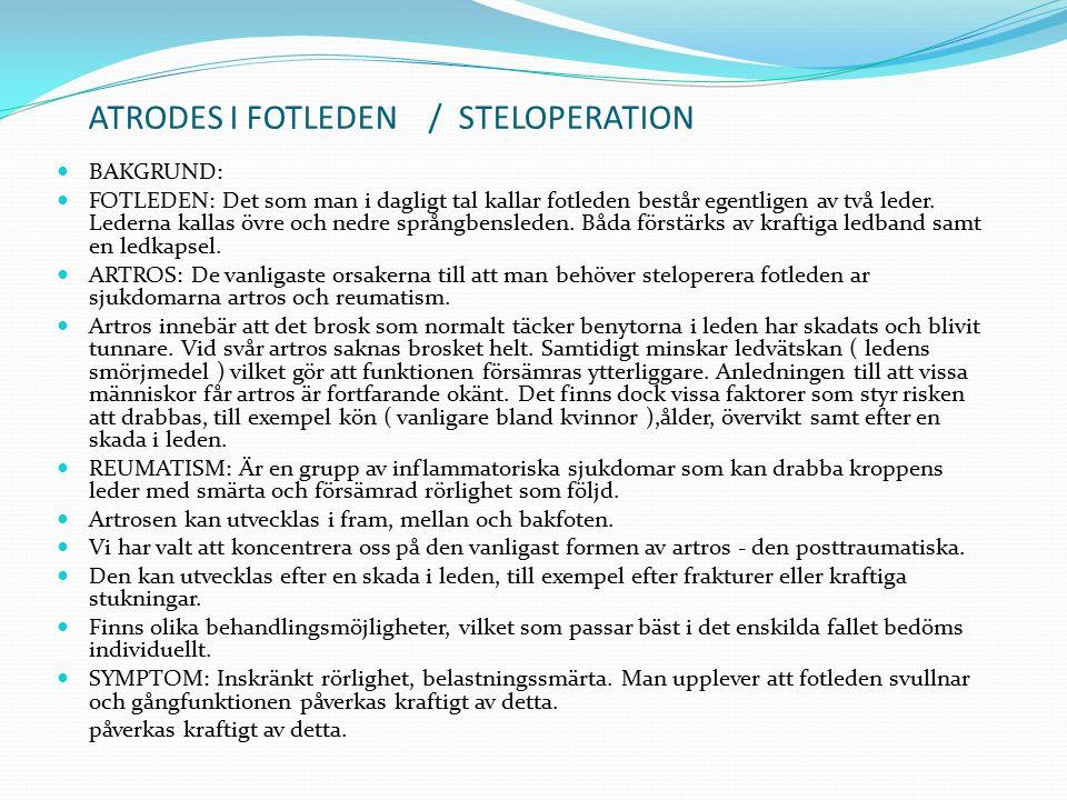 ATRODES I FOTLEDEN / STELOPERATION BAKGRUND: FOTLEDEN: Det som man i dagligt tal kallar fotleden består egentligen av två leder. Lederna kallas övre o