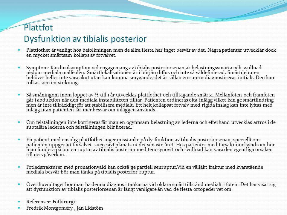 Plattfot Dysfunktion av tibialis posterior Plattfothet är vanligt hos befolkningen men de allra flesta har inget besvär av det. Några patienter utveck