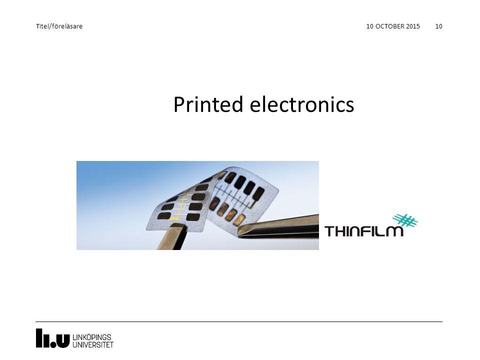 10 OCTOBER 2015 10 Titel/föreläsare Printed electronics