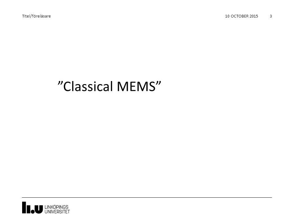 """""""Classical MEMS"""" 10 OCTOBER 2015 3 Titel/föreläsare"""