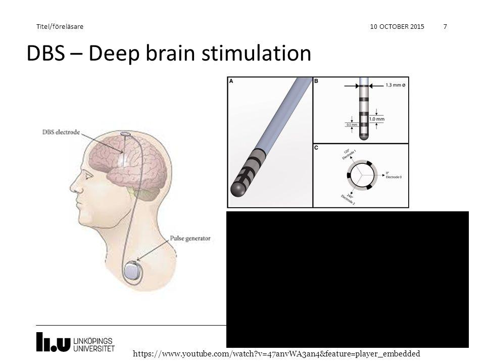 DBS – Deep brain stimulation 10 OCTOBER 2015 7 Titel/föreläsare https://www.youtube.com/watch?v=47anvWA3an4&feature=player_embedded