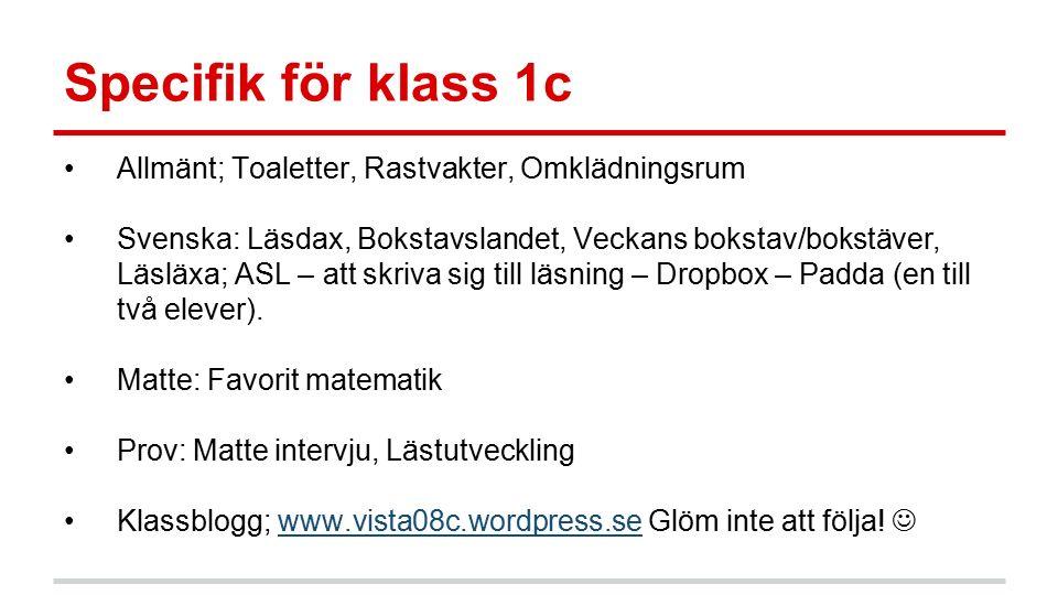 Specifik för klass 1c Allmänt; Toaletter, Rastvakter, Omklädningsrum Svenska: Läsdax, Bokstavslandet, Veckans bokstav/bokstäver, Läsläxa; ASL – att sk