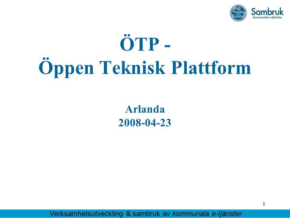1 ÖTP - Öppen Teknisk Plattform Arlanda 2008-04-23 Verksamhetsutveckling & sambruk av kommunala e-tjänster