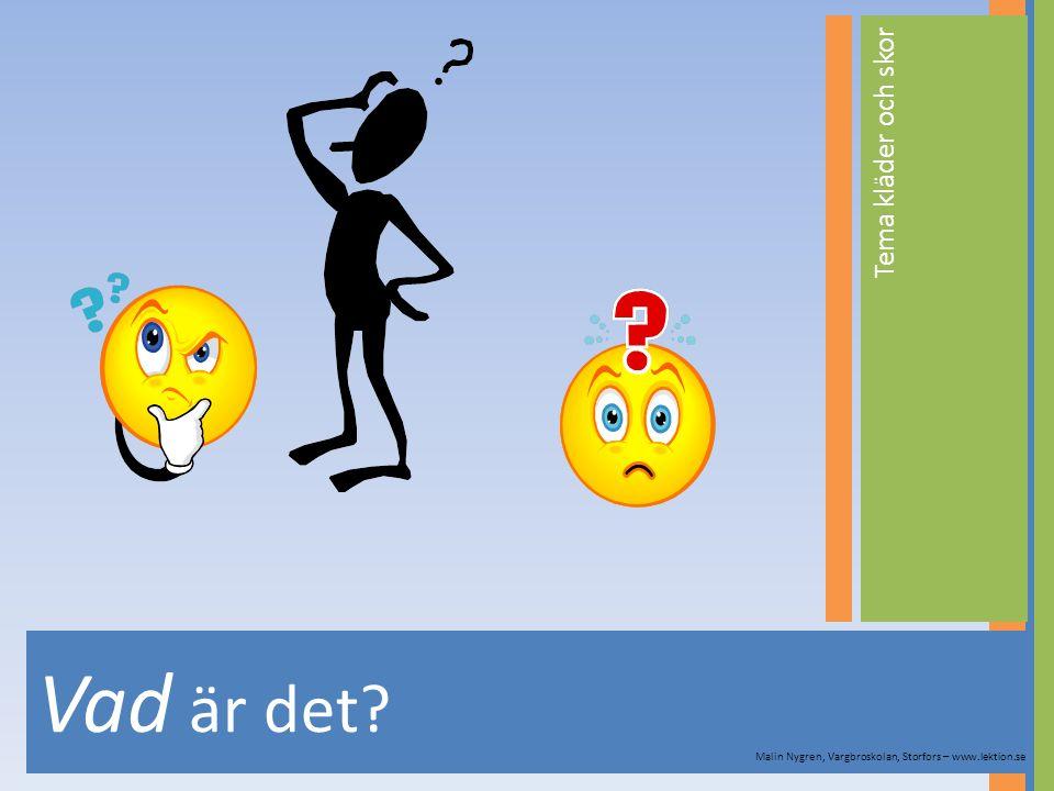 Vad är det? Tema kläder och skor Malin Nygren, Vargbroskolan, Storfors – www.lektion.se