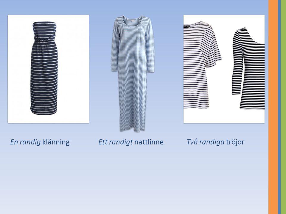 En randig klänningEtt randigt nattlinneTvå randiga tröjor