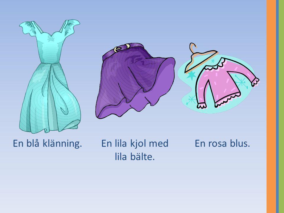 En blå klänning.En lila kjol med lila bälte. En rosa blus.