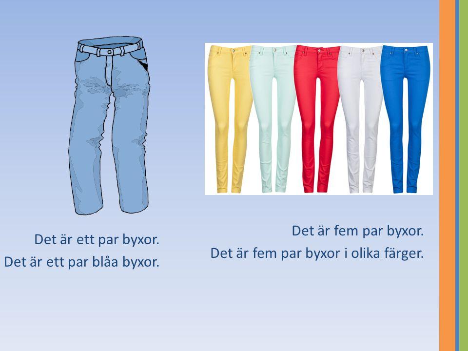 Det är ett par byxor. Det är ett par blåa byxor. Det är fem par byxor. Det är fem par byxor i olika färger.