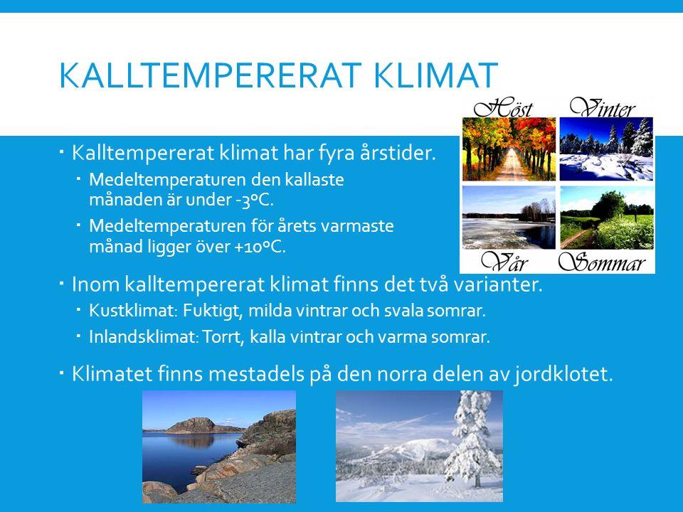 KALLTEMPERERAT KLIMAT  Kalltempererat klimat har fyra årstider.  Medeltemperaturen den kallaste månaden är under -3ºC.  Medeltemperaturen för årets