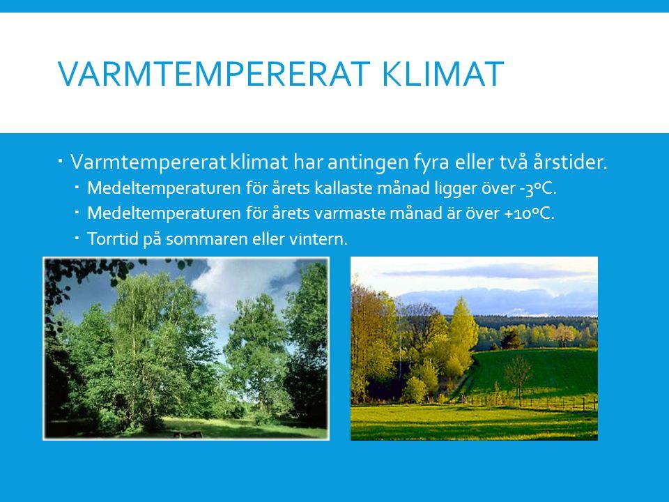 VARMTEMPERERAT KLIMAT  Varmtempererat klimat har antingen fyra eller två årstider.  Medeltemperaturen för årets kallaste månad ligger över -3ºC.  M