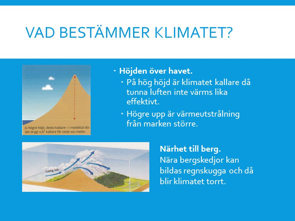 VAD BESTÄMMER KLIMATET?  Höjden över havet.  På hög höjd är klimatet kallare då tunna luften inte värms lika effektivt.  Högre upp är värmeutstråln