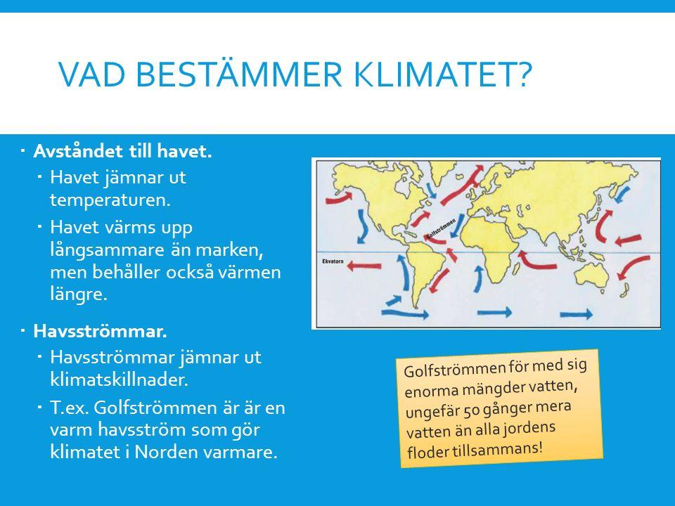 VAD BESTÄMMER KLIMATET?  Avståndet till havet.  Havet jämnar ut temperaturen.  Havet värms upp långsammare än marken, men behåller också värmen län