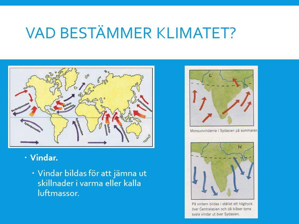 VAD BESTÄMMER KLIMATET?  Vindar.  Vindar bildas för att jämna ut skillnader i varma eller kalla luftmassor.