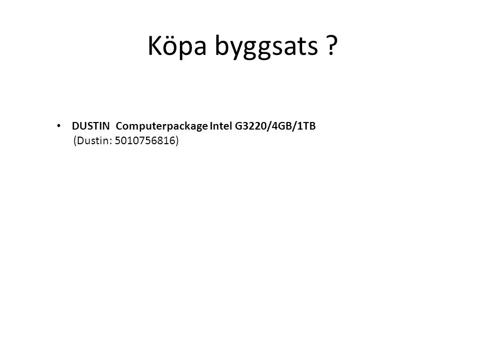 DUSTIN Computerpackage Intel G3220/4GB/1TB (Dustin: 5010756816) Köpa byggsats