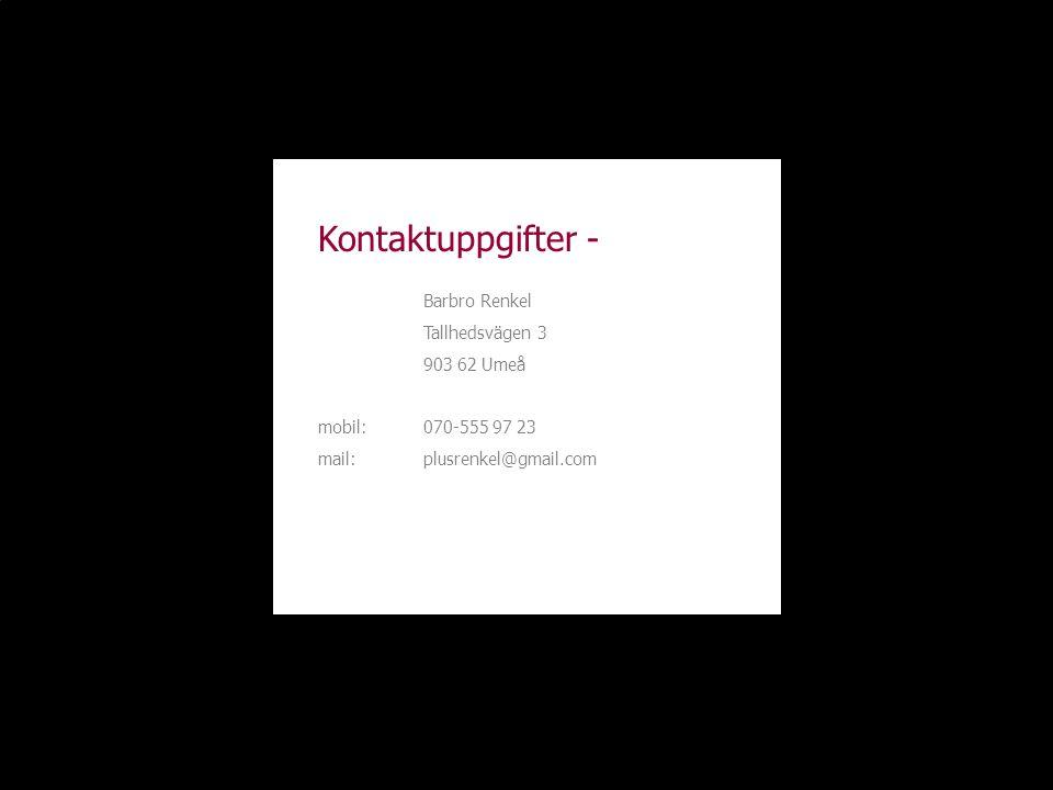 Kontaktuppgifter - Barbro Renkel Tallhedsvägen 3 903 62 Umeå mobil: 070-555 97 23 mail:plusrenkel@gmail.com
