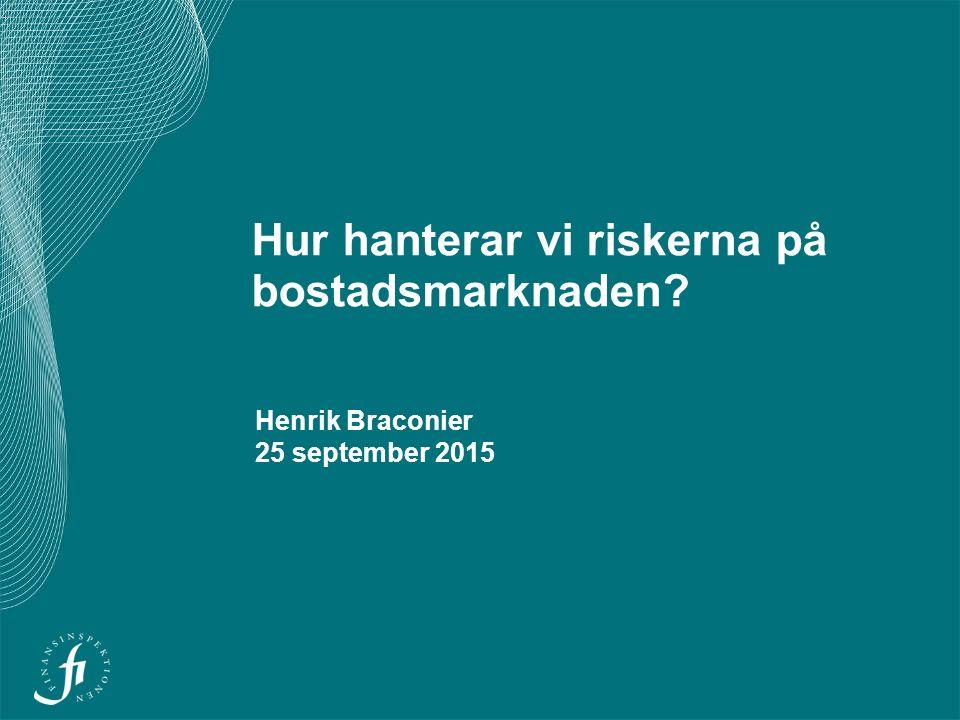 Hur hanterar vi riskerna på bostadsmarknaden Henrik Braconier 25 september 2015