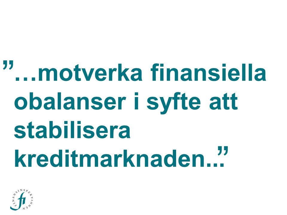"""…motverka finansiella obalanser i syfte att stabilisera kreditmarknaden... """" """""""
