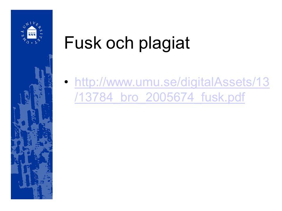 Fusk och plagiat http://www.umu.se/digitalAssets/13 /13784_bro_2005674_fusk.pdfhttp://www.umu.se/digitalAssets/13 /13784_bro_2005674_fusk.pdf