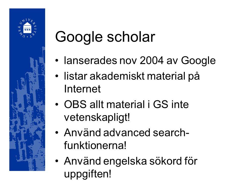 Google scholar lanserades nov 2004 av Google listar akademiskt material på Internet OBS allt material i GS inte vetenskapligt.