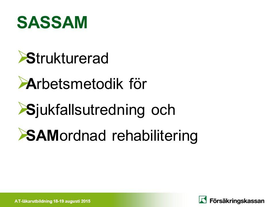 AT-läkarutbildning 18-19 augusti 2015 SASSAM  Strukturerad  Arbetsmetodik för  Sjukfallsutredning och  SAMordnad rehabilitering