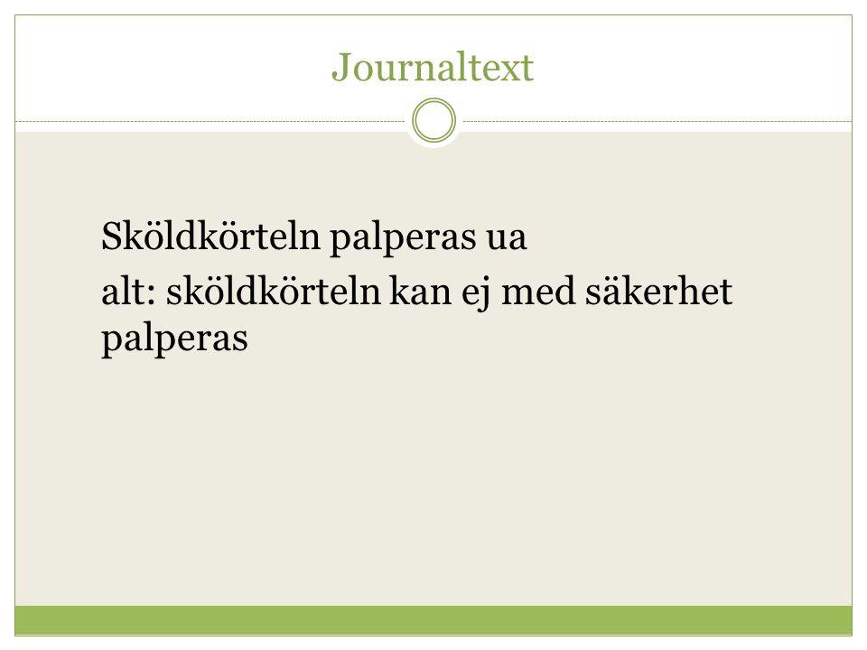 Journaltext Sköldkörteln palperas ua alt: sköldkörteln kan ej med säkerhet palperas
