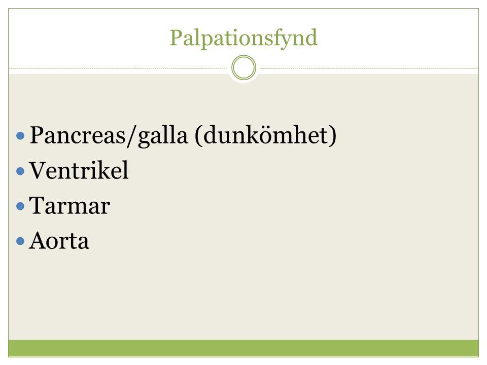 Palpationsfynd Pancreas/galla (dunkömhet) Ventrikel Tarmar Aorta