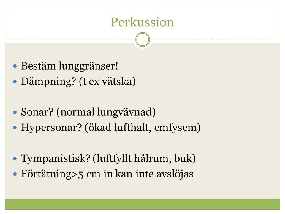 Perkussion Bestäm lunggränser.Dämpning. (t ex vätska) Sonar.