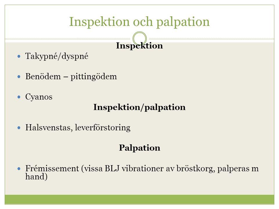 Inspektion och palpation Inspektion Takypné/dyspné Benödem – pittingödem Cyanos Inspektion/palpation Halsvenstas, leverförstoring Palpation Frémissement (vissa BLJ vibrationer av bröstkorg, palperas m hand)