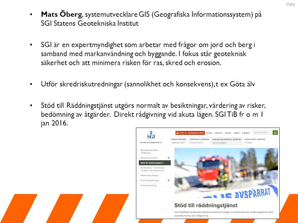Mats Öberg, systemutvecklare GIS (Geografiska Informationssystem) på SGI Statens Geotekniska Institut SGI är en expertmyndighet som arbetar med frågor om jord och berg i samband med markanvändning och byggande.