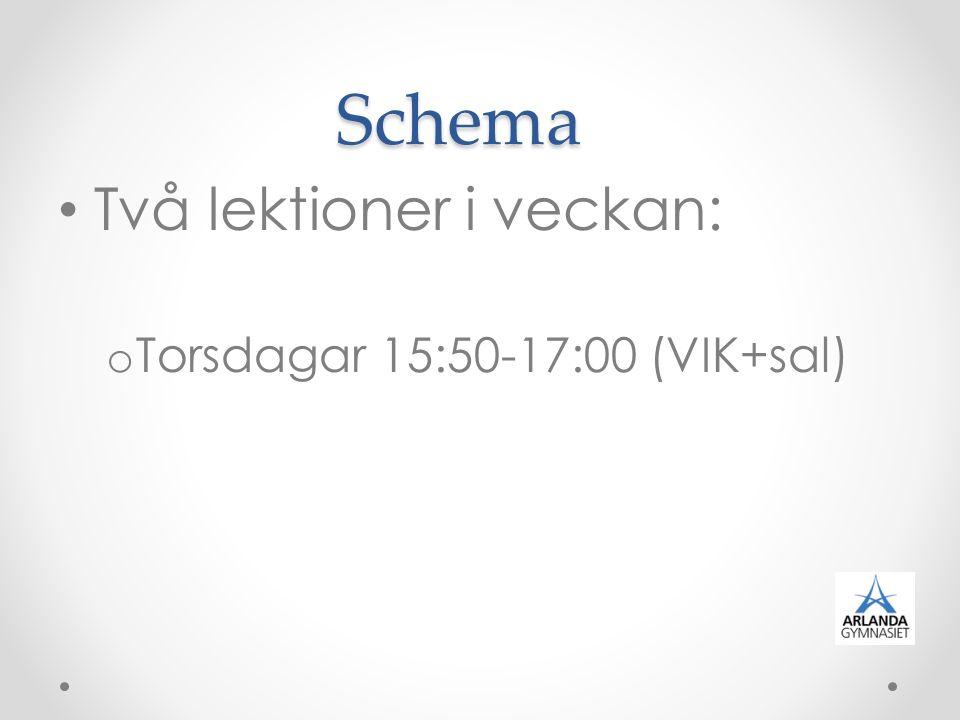 Schema Två lektioner i veckan: o Torsdagar 15:50-17:00 (VIK+sal)