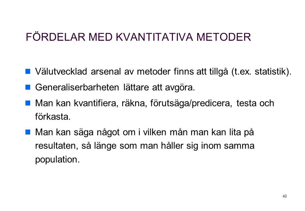 40 FÖRDELAR MED KVANTITATIVA METODER Välutvecklad arsenal av metoder finns att tillgå (t.ex.