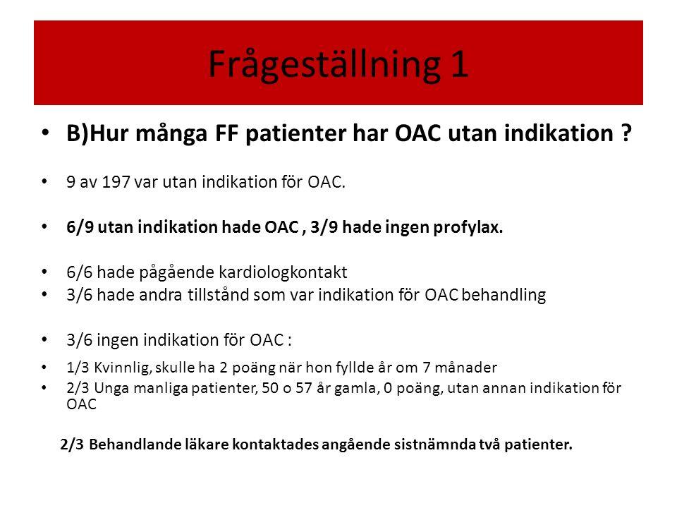 Frågeställning 1 B)Hur många FF patienter har OAC utan indikation .