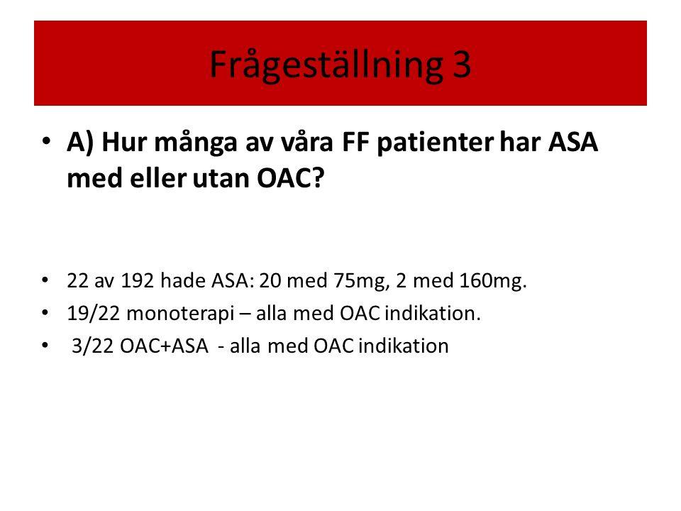 Frågeställning 3 A) Hur många av våra FF patienter har ASA med eller utan OAC.