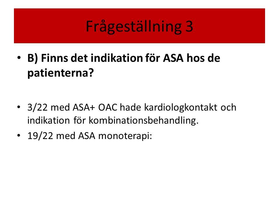 Frågeställning 3 B) Finns det indikation för ASA hos de patienterna.