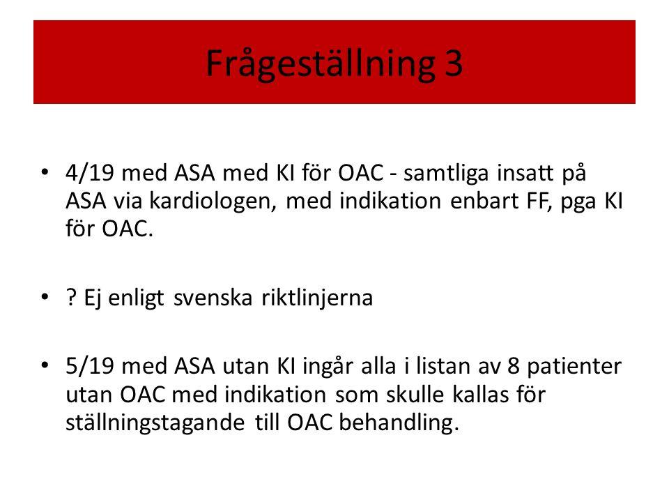 4/19 med ASA med KI för OAC - samtliga insatt på ASA via kardiologen, med indikation enbart FF, pga KI för OAC.