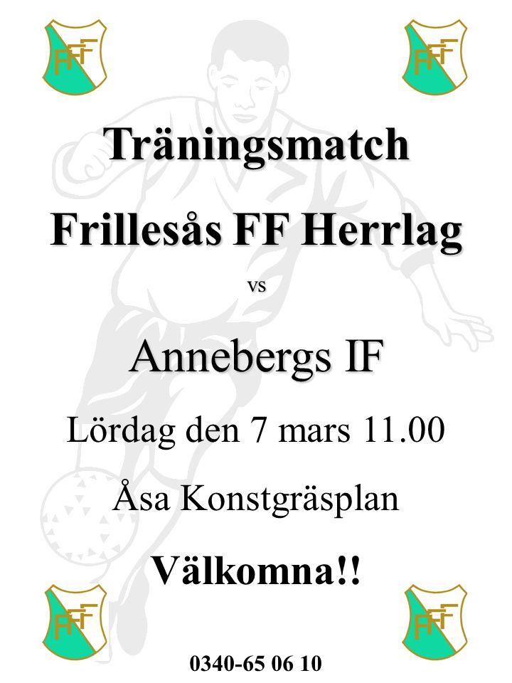 Träningsmatch Frillesås FF Herrlag vs Annebergs IF Lördag den 7 mars 11.00 Åsa Konstgräsplan Välkomna!.