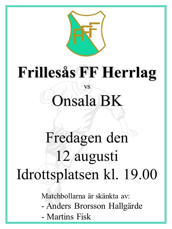 Frillesås FF Damlag vsAnneberg Lördagen den 13 augusti Idrottsplatsen kl.
