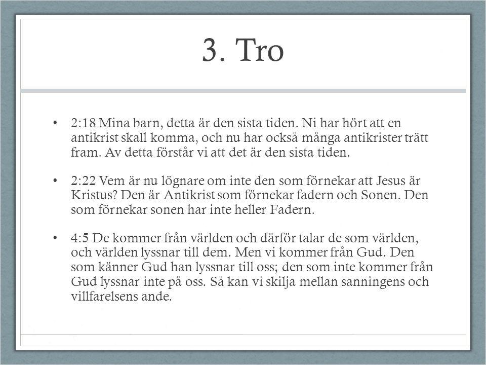 3. Tro 2:18 Mina barn, detta är den sista tiden. Ni har hört att en antikrist skall komma, och nu har också många antikrister trätt fram. Av detta för