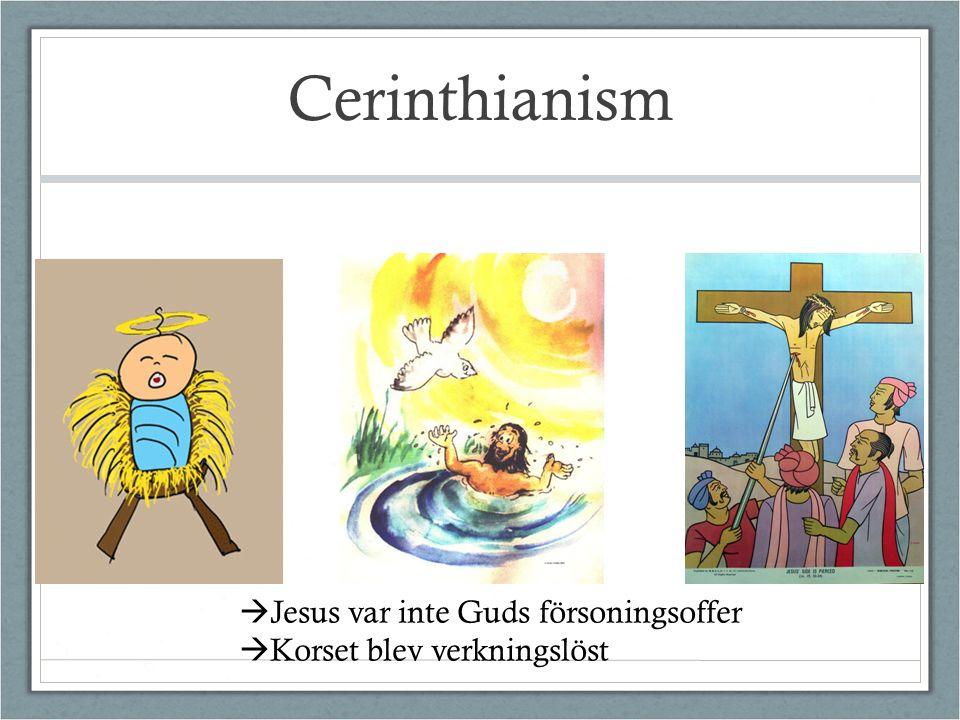 Cerinthianism  Jesus var inte Guds försoningsoffer  Korset blev verkningslöst