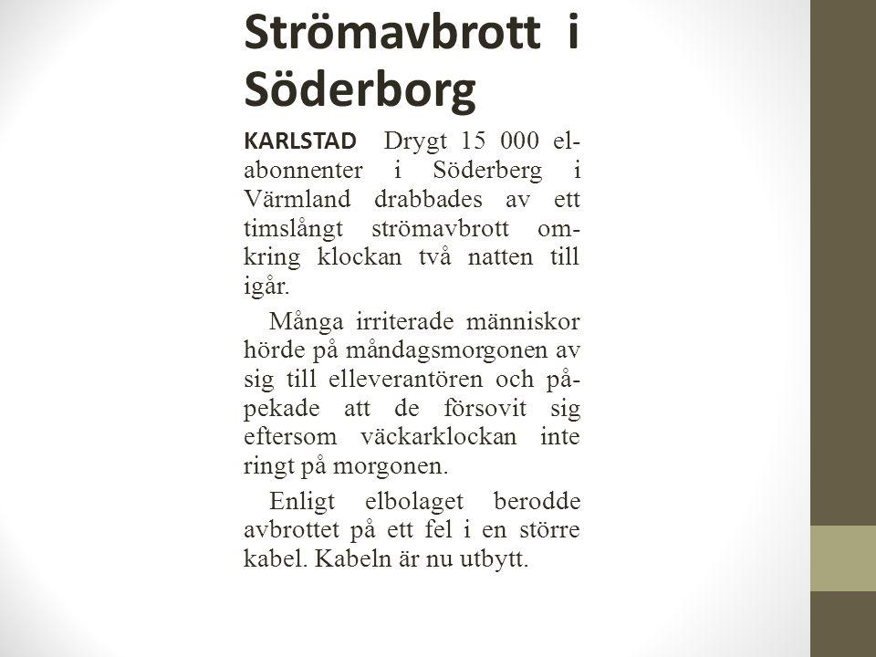 Strömavbrott i Söderborg KARLSTAD Drygt 15 000 el- abonnenter i Söderberg i Värmland drabbades av ett timslångt strömavbrott om- kring klockan två nat