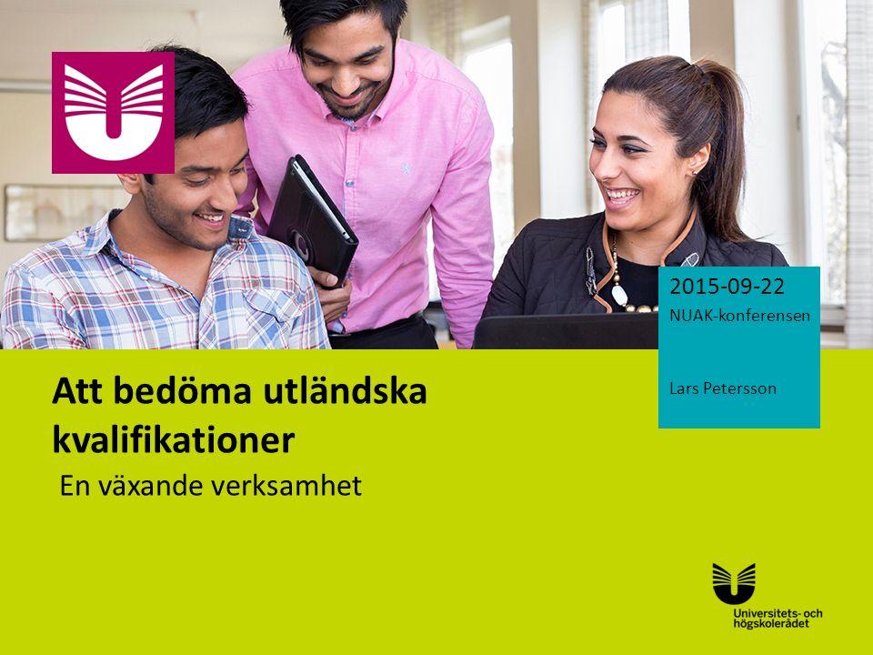 Sv Att bedöma utländska kvalifikationer En växande verksamhet 2015-09-22 NUAK-konferensen Lars Petersson