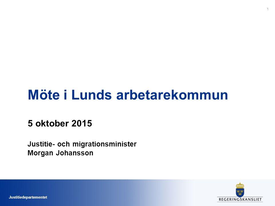 Justitiedepartementet Möte i Lunds arbetarekommun 5 oktober 2015 Justitie- och migrationsminister Morgan Johansson 1