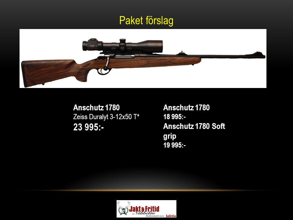 Paket förslag Anschutz 1780 Zeiss Duralyt 3-12x50 T* 23 995:- Anschutz 1780 18 995:- Anschutz 1780 Soft grip 19 995:-
