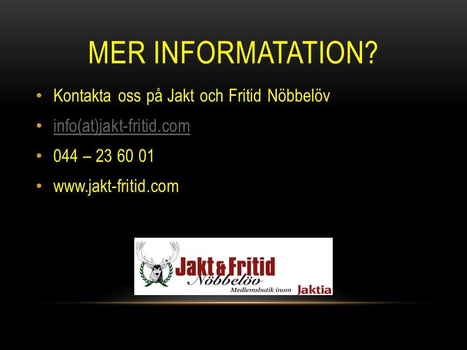 MER INFORMATATION? Kontakta oss på Jakt och Fritid Nöbbelöv info(at)jakt-fritid.com 044 – 23 60 01 www.jakt-fritid.com