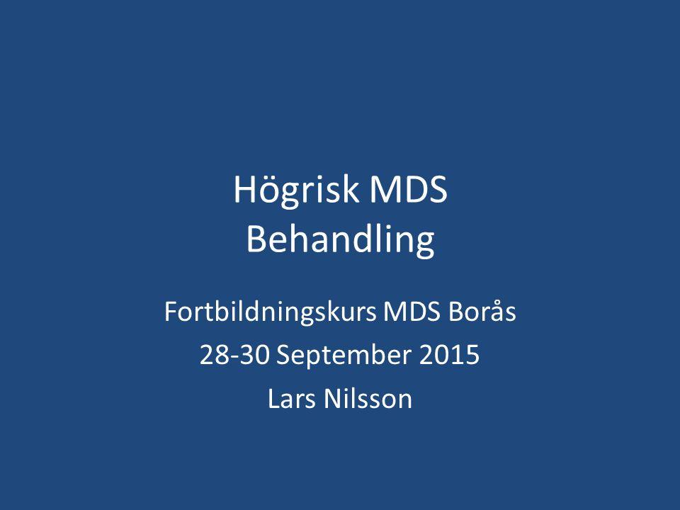Högrisk MDS Behandling Fortbildningskurs MDS Borås 28-30 September 2015 Lars Nilsson