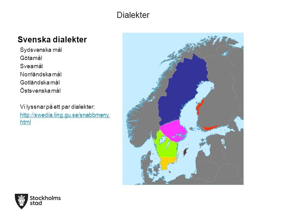 Svenska dialekter Dialekter Sydsvenska mål Götamål Sveamål Norrländska mål Gotländska mål Östsvenska mål Vi lyssnar på ett par dialekter: http://swedi