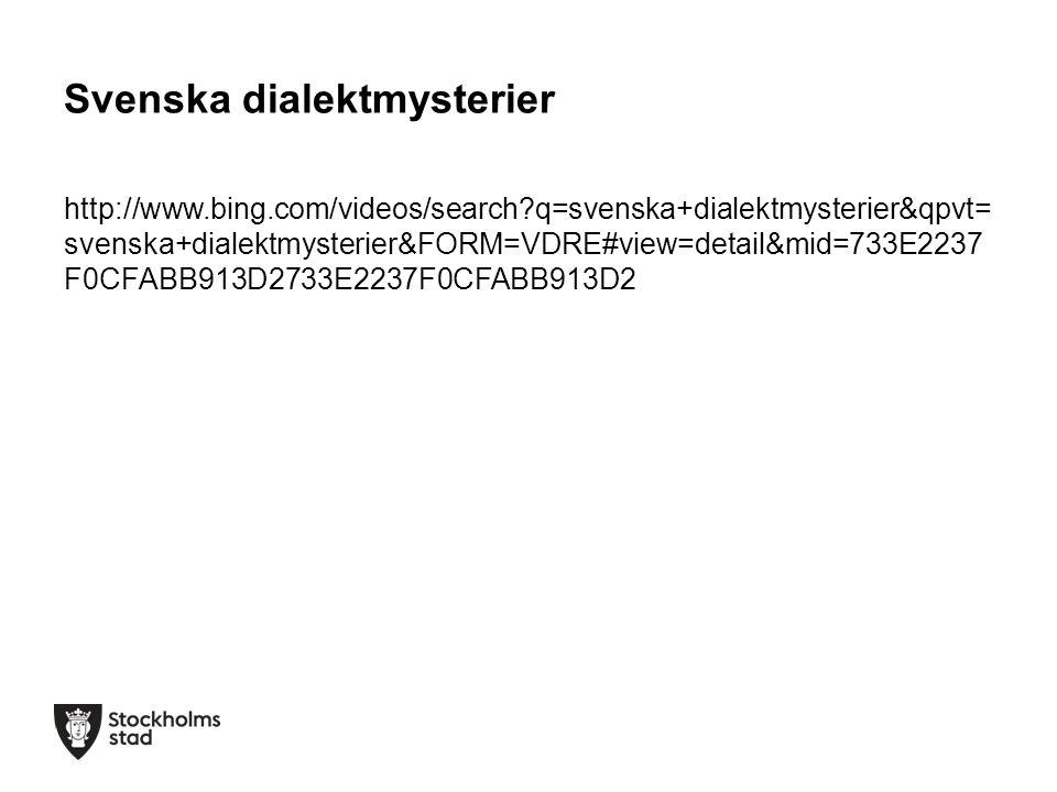 Svenska dialektmysterier http://www.bing.com/videos/search?q=svenska+dialektmysterier&qpvt= svenska+dialektmysterier&FORM=VDRE#view=detail&mid=733E223
