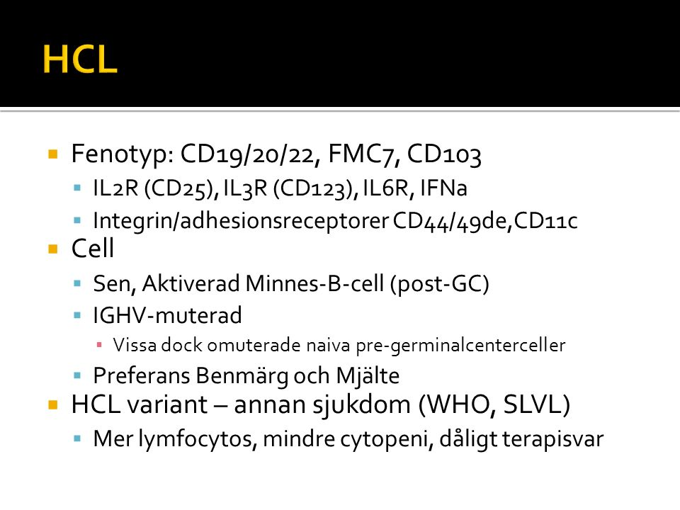  Fenotyp: CD19/20/22, FMC7, CD103  IL2R (CD25), IL3R (CD123), IL6R, IFNa  Integrin/adhesionsreceptorer CD44/49de,CD11c  Cell  Sen, Aktiverad Minn