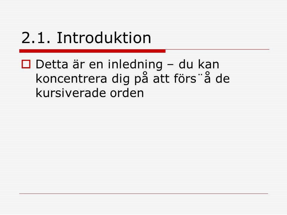 2.1. Introduktion  Detta är en inledning – du kan koncentrera dig på att förs¨å de kursiverade orden